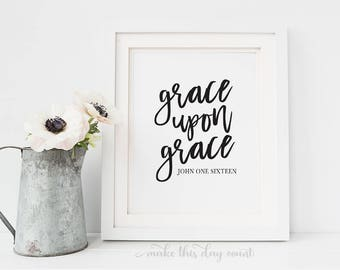 Grace Upon Grace John 1 16 Scripture Printable, Digital Art, Bible Verse, Farmhouse Printable Decor, Make This Day Count