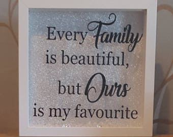 Every family is beautiful but ours is my favourite. Family gift, family frame, beautiful family gift.
