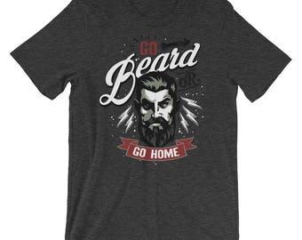 Go Beard or Go Home Short-Sleeve Unisex T-Shirt