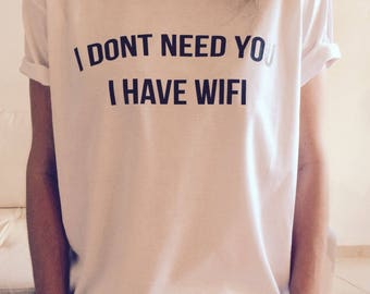 I Dont Need You I Have Wifi Oversized tee