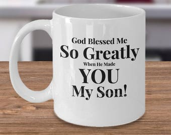 Gift for Son -Adult or Younger - Coffee 11 oz mug -Unique Gifts Idea for Son. God Blessed Me So Greatly When He Made You My Son! Ceramic Cup