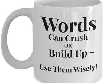 "Word Advice Mug - ""Words Can Crush or Build Up. Use Them Wisely!"" 11 or 15 oz Ceramic Coffee Mug or Tea Cup"