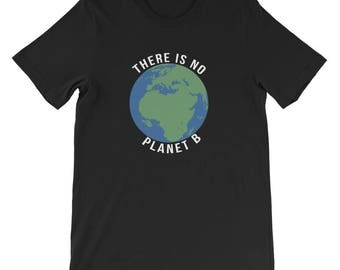 There is no Planet B - Science Climate Change T-Shirt