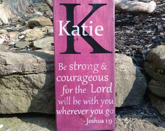 Custom Name Joshua 1:9 - Be strong & courageous for the Lord will be with you wherever you go.
