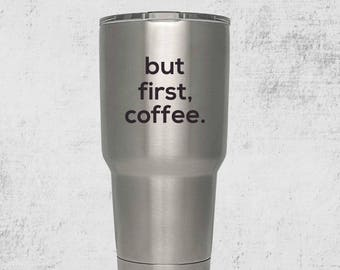But First Coffee Custom Engraved Tumbler with lid PERSONALIZED Gift Idea etched yeti tumbler Rambler 30 ounce steel tumbler
