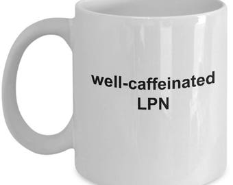 Funny Licensed Practical Nurse Mug - Well Caffeinated LPN - Home Office Coffee Cup Gift
