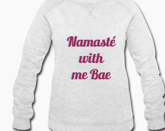 Namasté with me Bae - Women's Graphic Yoga Sweatshirt