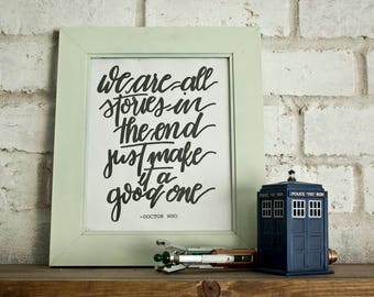 We Are All Stories In the End // Doctor Who // 11th Doctor // Hand-lettered Digital Print // Printable