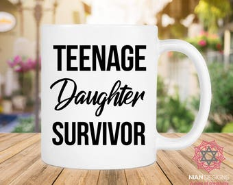 Teenage Daughter Survivor Mug, Birthday Gift