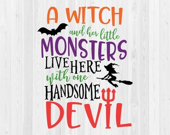 A Witch and her little Monsters Live Here with one Handsome Devil - Halloween - SVG Cut File