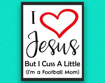 I Love Jesus But I Cuss A Little, Football Digital Print, Football Poster, Football Wall Decor, Football, Football Printable, Football Mom