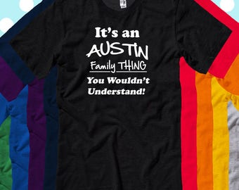 AUSTIN Family T Shirt It's an AUSTIN Family Thing- Decals-T Shirts- Long Sleeves-Tanks-Sweatshirts-Hoodies-Youth-Womens-Mens-up to 5XL