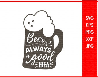 Beer is always a good idea, drink svg-beer svg-Cricut silhouette printable-downloads-Cricut-ESP file-Silhouette Studio-Vector Art-png files