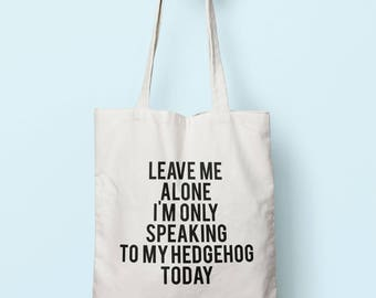 Leave Me Alone I'm Only Speaking To My Hedgehog Today Tote Bag Long Handles TB0743