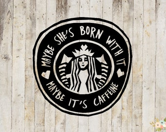 Maybe She's Born With It Maybe It's Caffeine Decal