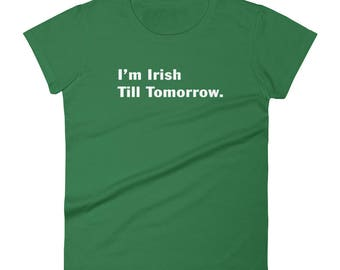Clever Women's i'm irish till tomorrow t-shirt st patricks day shamrocks leprechauns parade non   Irish bar party pub crawl girls night out