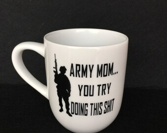 AMC200.1000  Coffee Cup; Army Mom, Try doing this...