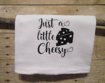 Flour Sack Towels, Kitchen Decor, Tea Towels, Funny Towels, Dish Towels, Housewarming Gift, Wedding Gift. Just a Little Cheesy.