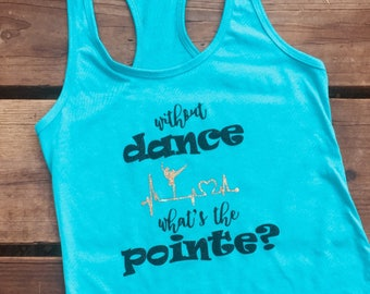 Without Dance, Whats The Pointe? shirt.
