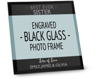 """Engraved Best Ever SISTER black glass photo frame personalised gift 4 x 6"""" or 5"""" x 7"""" - BGF-F5"""