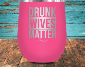 Drunk Wives Matter - Win cup