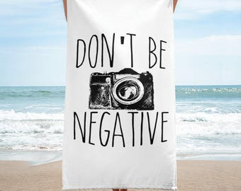 Don't Be Negative Funny Photography Towel for Amateur & Pros
