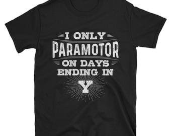 I Only Play Paramotor On Days Ending In Y T-Shirt, Funny Paramotor Shirt, Paramotor Gift, Paramotoring Tee