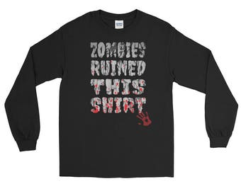 Zombies Ruined this Long Sleeve T-Shirt, zombie shirt, walking dead shirt, zombie shirts, zombie apocalypse, zombie t shirt, zombie tee