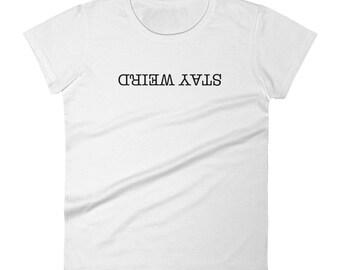 Stay Weird Shirt, Upside Down Font, Live Life Weird, Unique, Be Different, Women's Short Sleeve T-shirt
