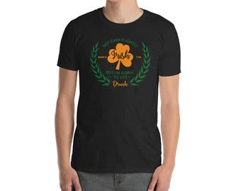 Not eve Irish  but I'm going to get drunk- St patricks - get your irish on - go luck yourself - st pattys day - saint patricks day - st patr
