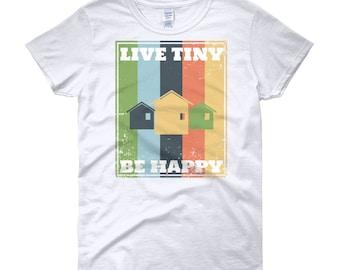 Live Tiny Be Happy Tiny House Women's short sleeve t-shirt