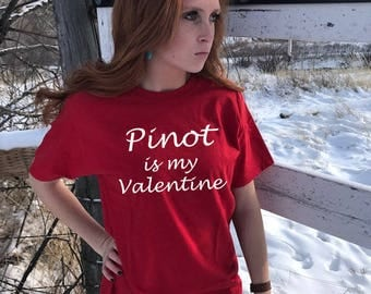 Pinot is my Valentine,Valentines Shirt for Her,Valentines Shirt,Single Valentines Shirt,Single,Valentines T-Shirt,Pinot Shirt,Pinot Tee