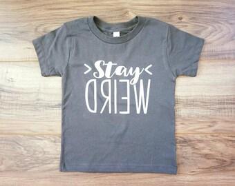 Toddler Shirt, Funny Kids Shirt, Stay Weird Shirt