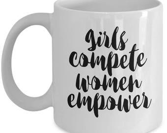 Girls Compete Women Empower - High Quality Ceramic 11 oz or 15 oz Mug - Positive Inspirational Motivation Motivational Home Business Gift