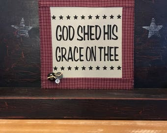 God Shed His Grace On Thee, home decor for thr wall, home decor for a shelf, gift idea.
