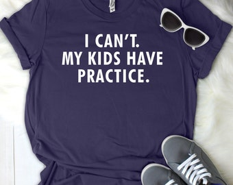 I Can't My Kids Have Practice Mom Women's T Shirt UNISEX Bella Canvas Soft Style Motherhood #momlife ladies shirt mom life sports mom