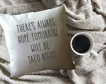 taco night throw pillow cover/ taco lover gift/ there's always hope tomorrow will be taco night pillow