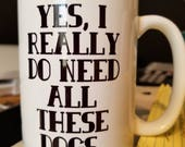 MUG, Yes! I really do need all these dogs. Coffee cup, tea cup, mug. White with black design. Comes in 11 oz or 15 oz.