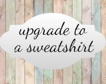 Upgrade to sweatshirt or quarter zip - add on to order