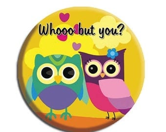 """25% OFF - Owls Who But You  Pocket Mirror, Magnet or Pinback Button - Favors - 2.25""""-  MR486"""