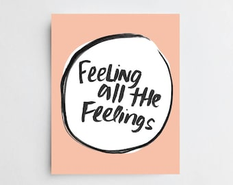 Feeling All the Feelings - ART PRINT