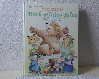 Book of Fairy Tales (6 Timeless Favorites)  A Golden Book, Illustrated by Cyndy Szekeres, 1988