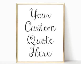 SALE -50% Your Quote Here, Printable Custom Quote, Any Size, INSTANT DOWNLOAD Custom Quote Print, Custom Printable, Art Print, Style No.01