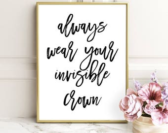 SALE -50% Always Wear Your Invisible Crown Digital Print Instant Art INSTANT DOWNLOAD Printable Wall Decor