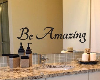 Be Amazing Decal, Bathroom Decal, Amazing Decal, Mirror Decal, Inspirational Decal, Bathroom Mirror Decal, Wall Decal, Wall Quotes, Decal