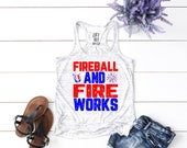Fireball and Fireworks . Flowy 4th of July Tank Top . Cute 4th of July Shirt . Racerback Tank Top . Patriotic Shirt . Whiskey lover .