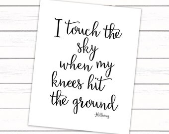 I Touch The Sky When My Knees Hit The Ground - INSTANT DOWNLOAD 8x10 - DIGITAL artwork