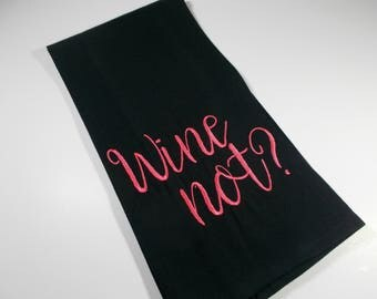 Wine Not - Funny wine quote - embroidered kitchen towel - wine lover gift - 10 dollar gift - wine humor - wine towel - wine - tea towel