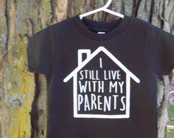 I still live with my parents toddler shirt