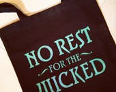 No Rest for the Wicked  Wizard of Oz  Once Upon a Time  Hand Printed  Tote Bag